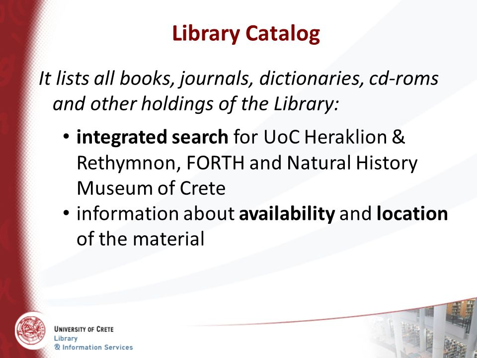 Library Catalog It lists all books, journals, dictionaries, cd-roms and other holdings of the Library: