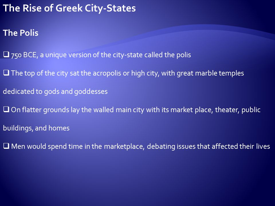 the rise of greek city states Kids learn about the decline and fall of ancient greece including the rise of alexander the great, hellenistic greece, the rise of rome, battle of corinth, major causes greek colonies had a similar culture, but were not strong allies to greece or any of the greek city-states.