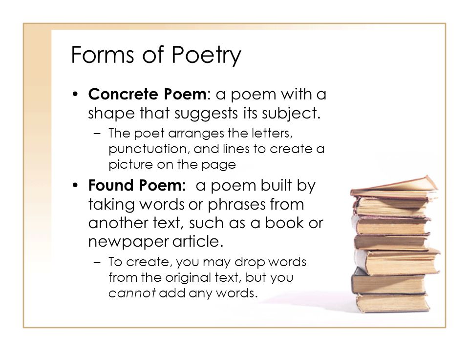 Forms of Poetry Concrete Poem: a poem with a shape that suggests its subject.