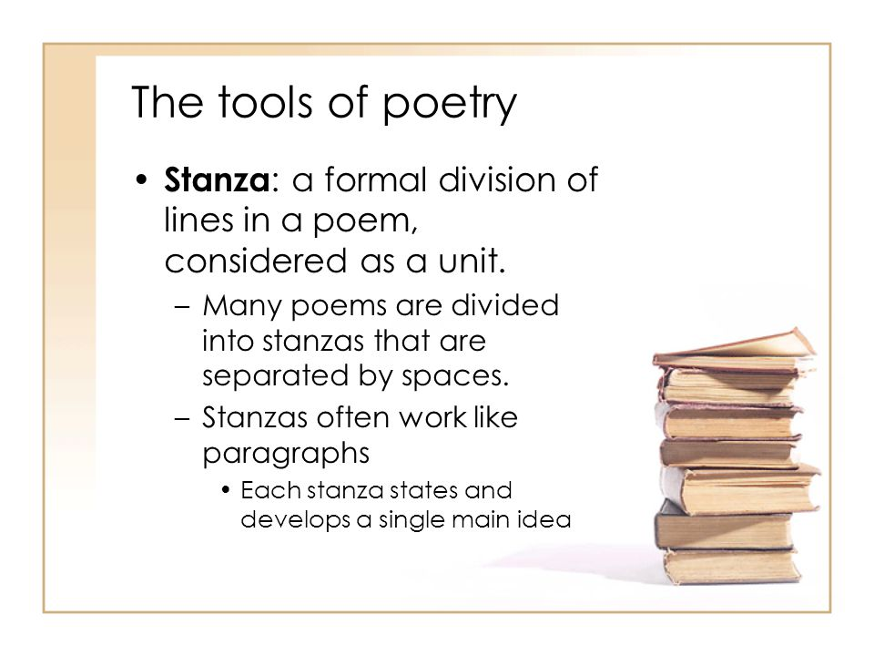 The tools of poetry Stanza: a formal division of lines in a poem, considered as a unit.