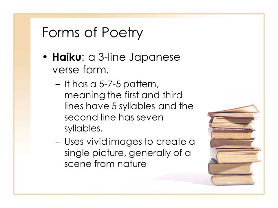 Forms of Poetry Haiku: a 3-line Japanese verse form.