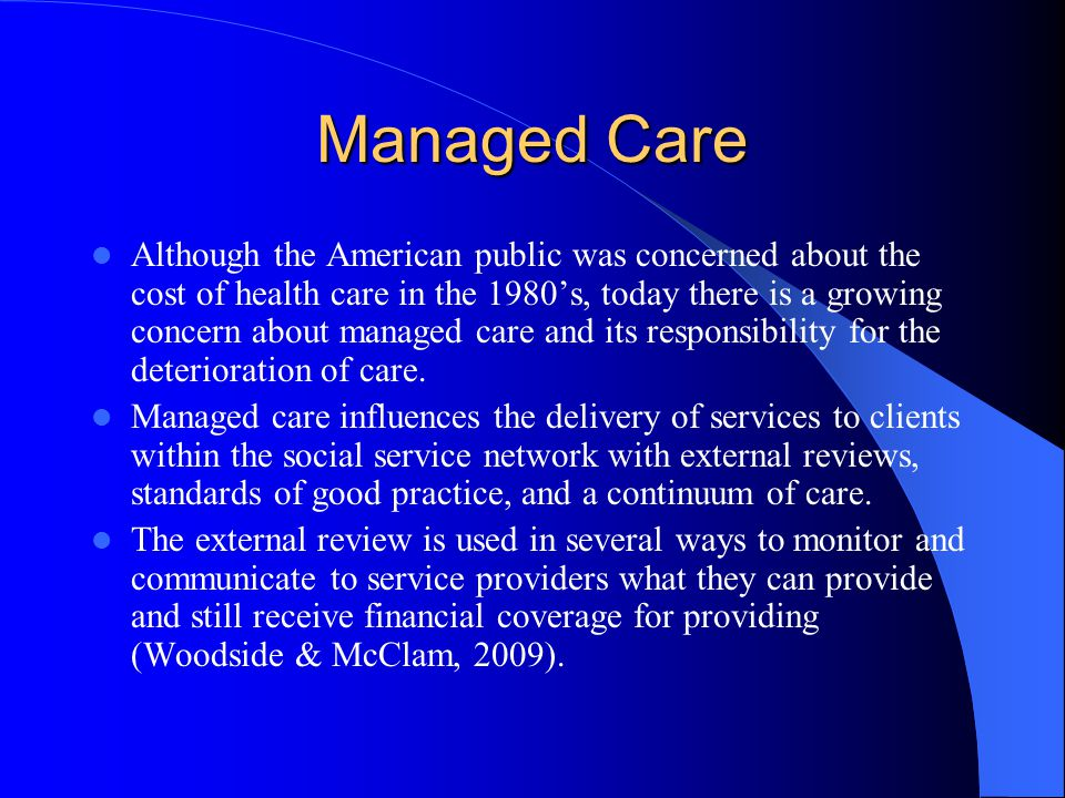 manage care and how it has The managed care answer guide is designed to help people make  managed  care is the prevalent system through which health care services are coordinated.