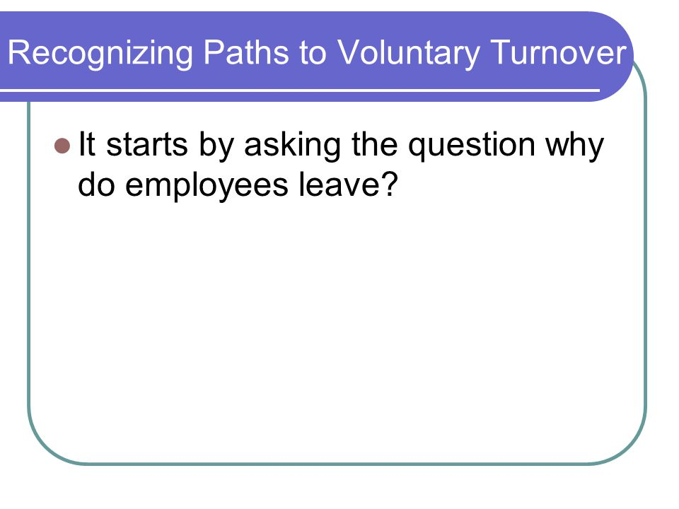 voluntary turnover The results show that job embeddedness predicts the key outcomes of both intent to leave and 'voluntary turnover' and explains significant incremental variance over.