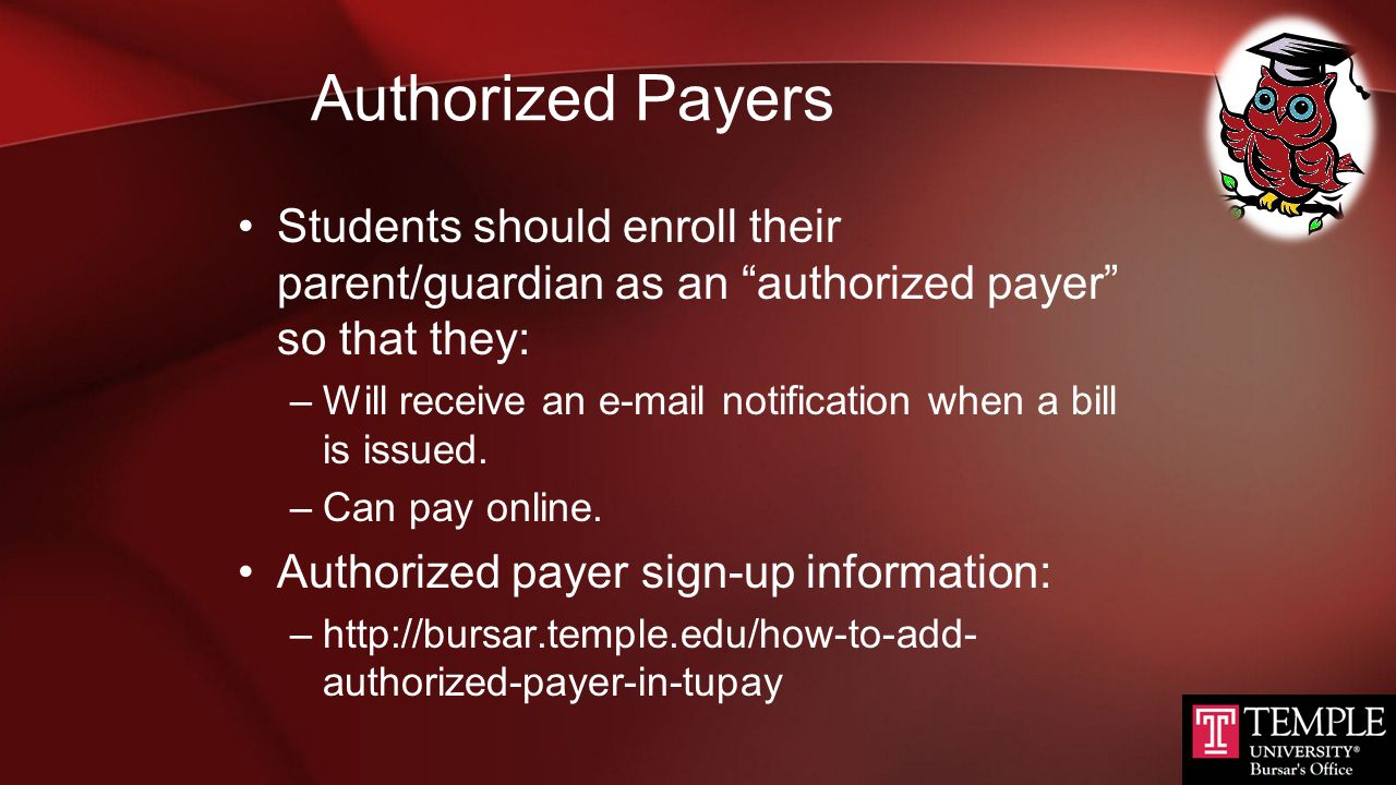 Authorized Payers Students should enroll their parent/guardian as an authorized payer so that they: