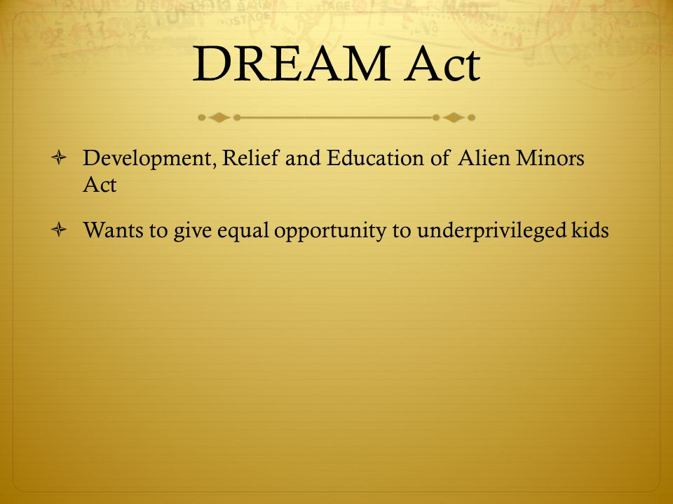the dream act development relief and A bill to amend the illegal immigration reform and immigrant responsibility act of 1996 to permit states to determine state residency for development, relief.