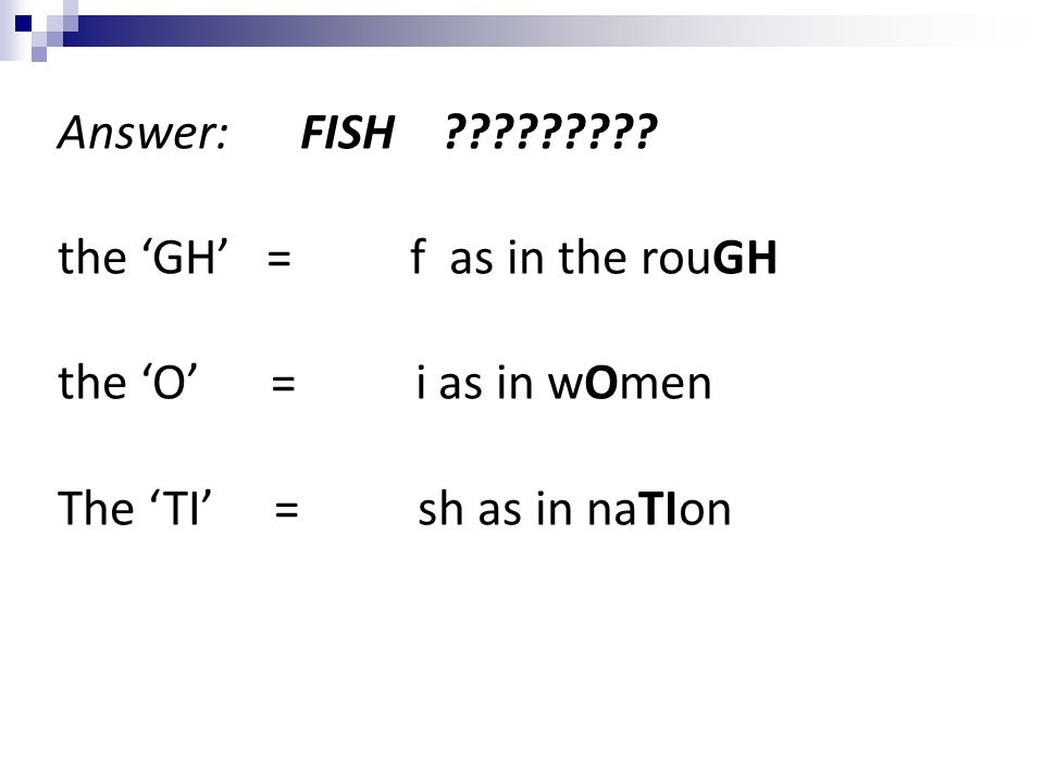 Answer: FISH the 'GH' = f as in the rouGH. the 'O' = i as in wOmen.