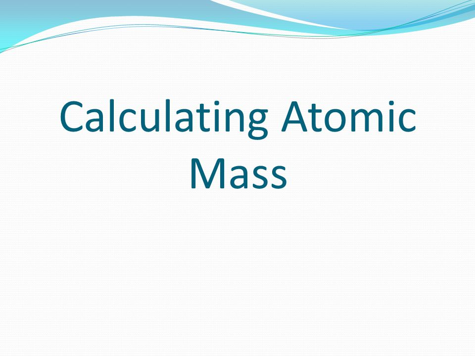 Calculating Atomic Mass ppt video online download – Calculating Atomic Mass Worksheet