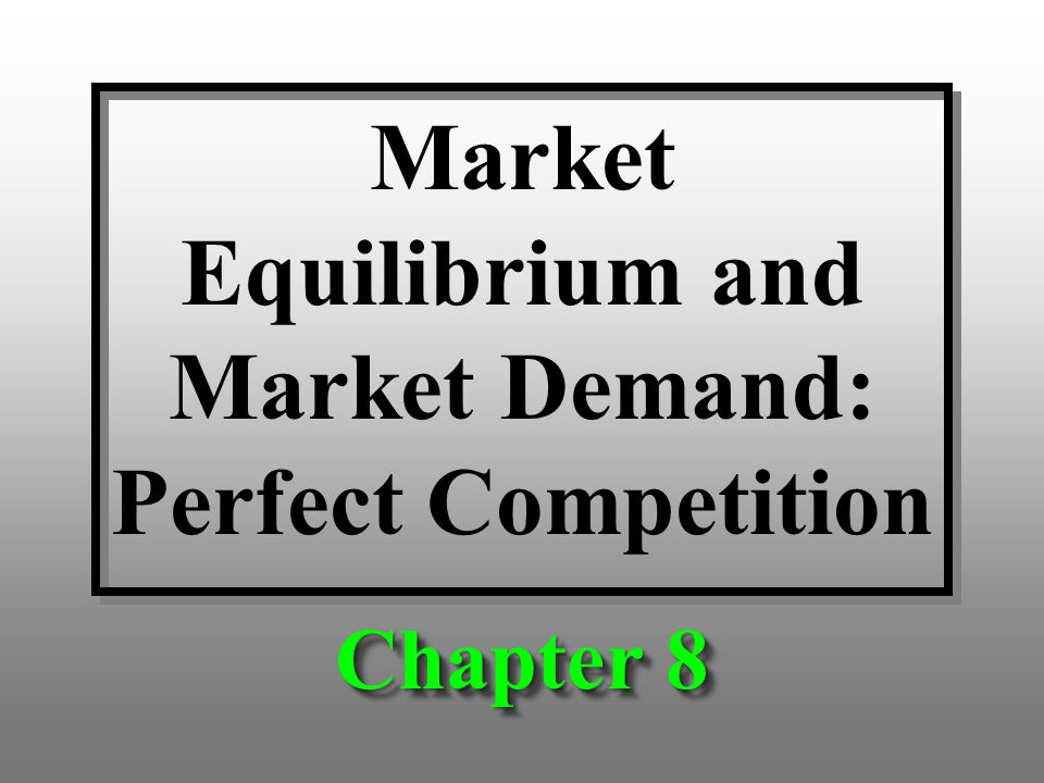perfect competition market equilibrium Chapter 6 market equilibrium and the perfect competition model the remaining chapters of this text are devoted to the operations of markets in economics, a market refers to the collective activity of buyers and sellers for a particular product or service.