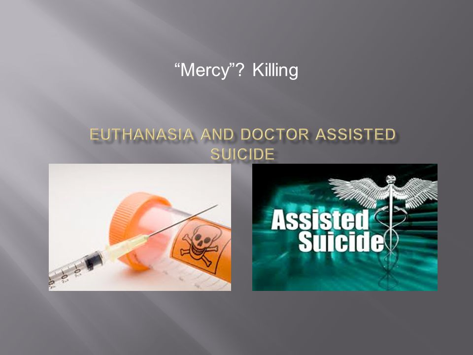 an analysis of the topic of the euthanasia and the principles of assisted suicide The ethics of euthanasia / assisted suicide active euthanasia: the deliberate killing of a terminally ill person for the purpose of ending the suffering of that person.