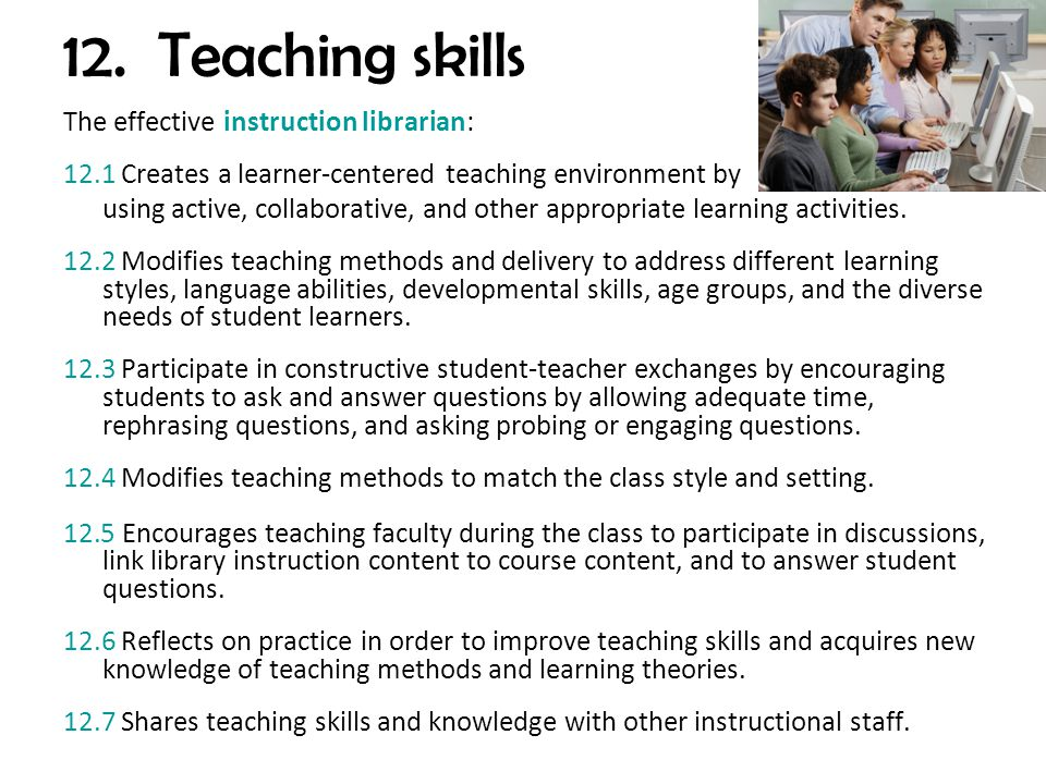 12. Teaching skills The effective instruction librarian: