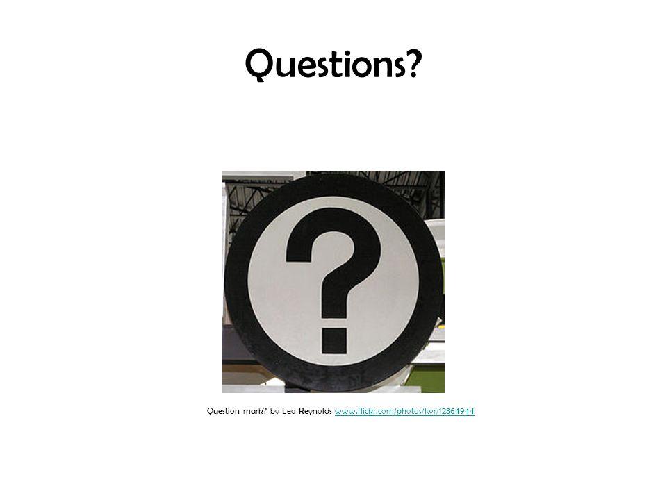 Questions Question mark by Leo Reynolds www.flickr.com/photos/lwr/12364944