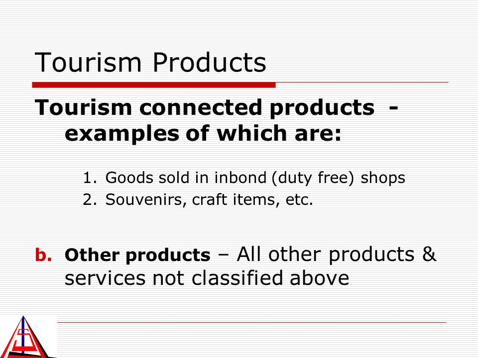 Tourism Products Tourism connected products - examples of which are: