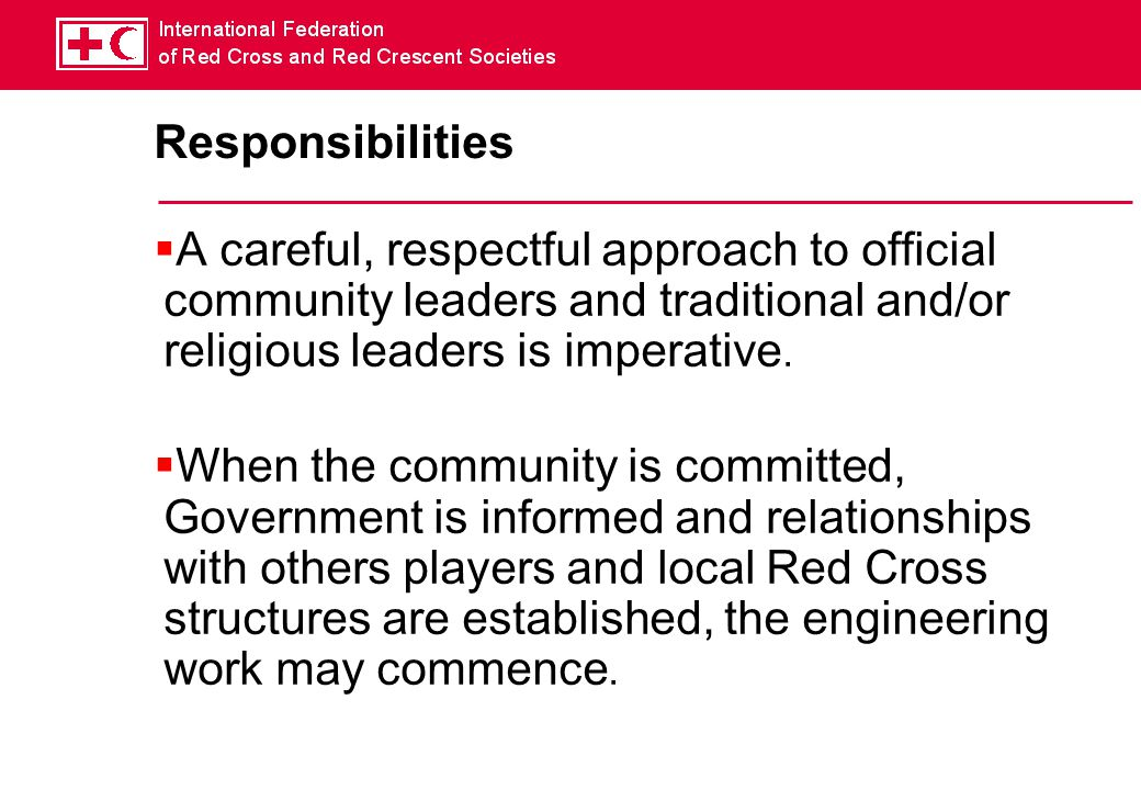 Responsibilities A careful, respectful approach to official community leaders and traditional and/or religious leaders is imperative.