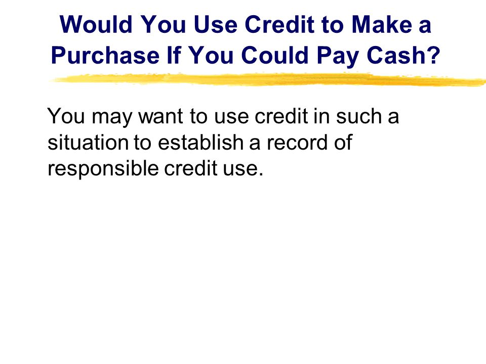 Would You Use Credit to Make a Purchase If You Could Pay Cash
