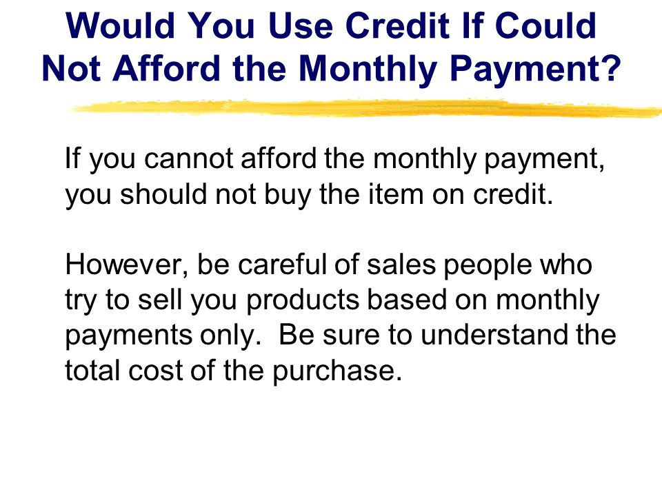 Would You Use Credit If Could Not Afford the Monthly Payment