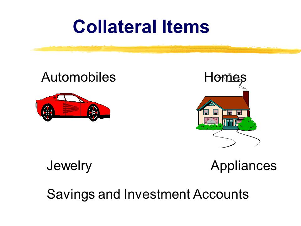 Collateral Items Jewelry Appliances Savings and Investment Accounts