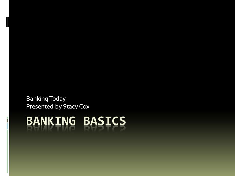 Banking Today Presented by Stacy Cox