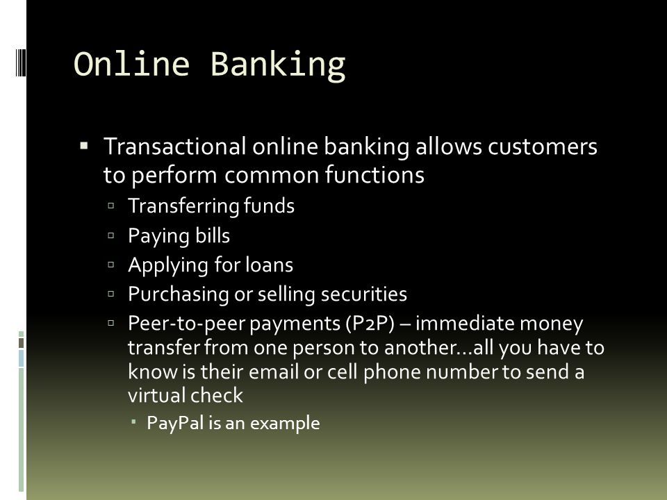 Online Banking Transactional online banking allows customers to perform common functions. Transferring funds.
