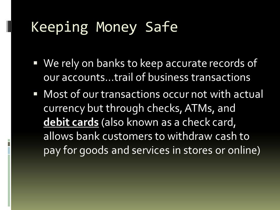 Keeping Money Safe We rely on banks to keep accurate records of our accounts…trail of business transactions.