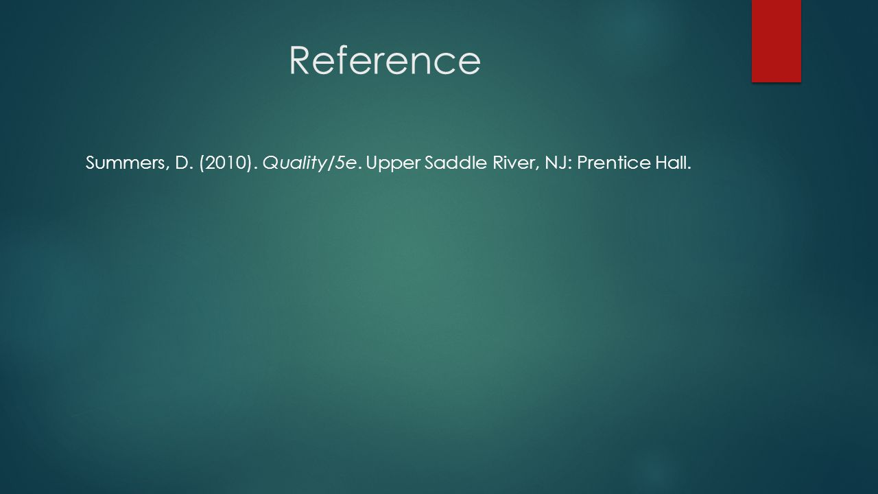 Reference Summers, D. (2010). Quality/5e. Upper Saddle River, NJ: Prentice Hall.