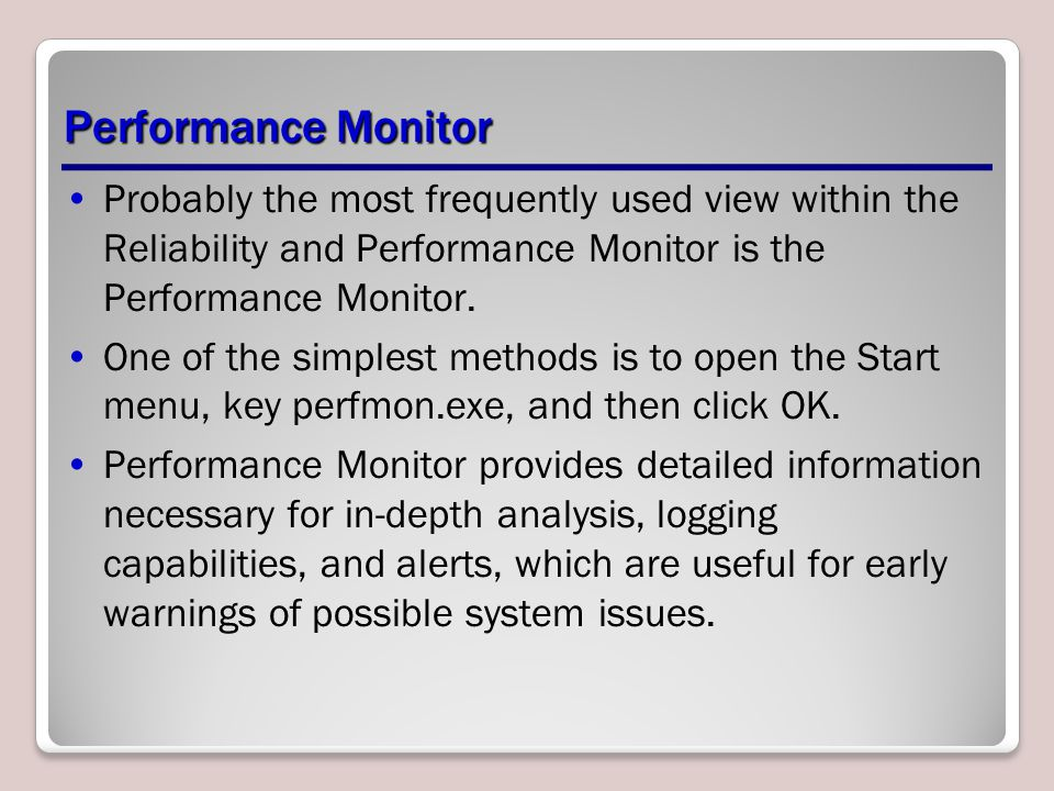Performance Monitor Probably the most frequently used view within the Reliability and Performance Monitor is the Performance Monitor.
