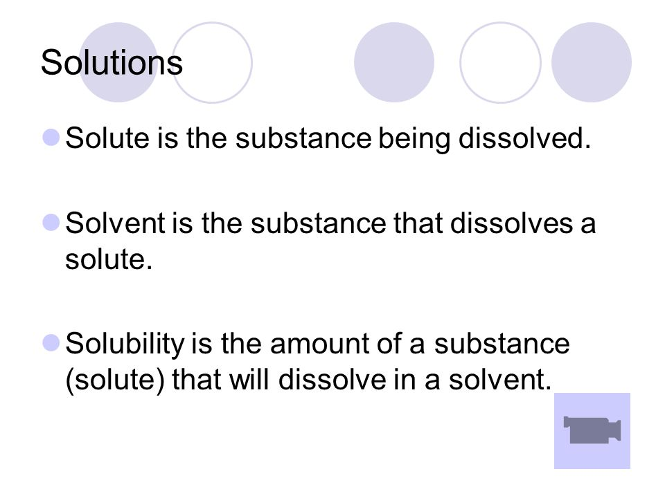 Solutions Solute is the substance being dissolved.