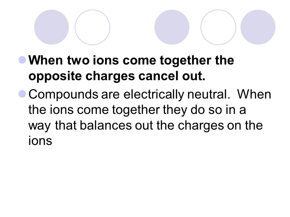 When two ions come together the opposite charges cancel out.
