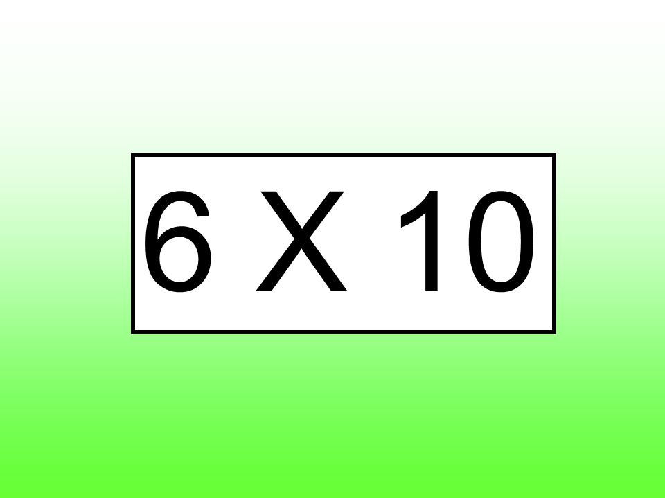 6 X 10
