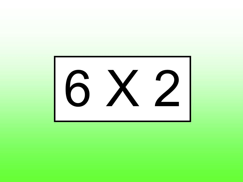 6 X 2