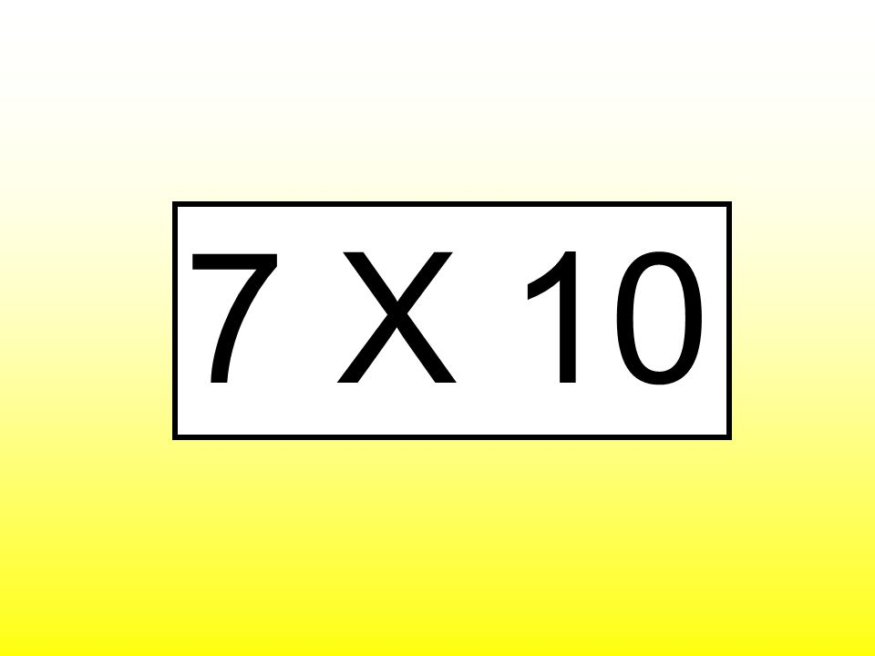 7 X 10