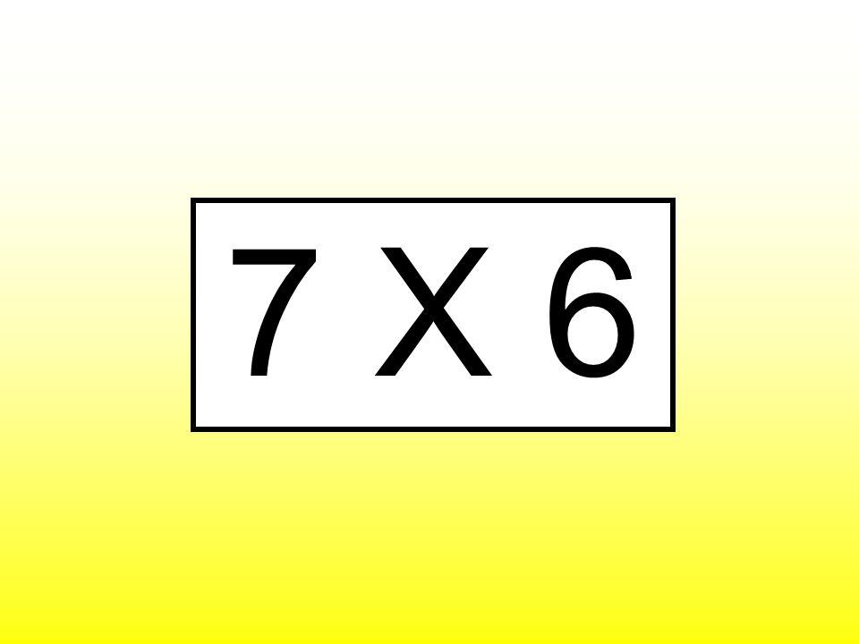 7 X 6