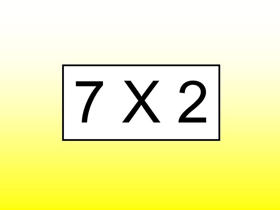 7 X 2