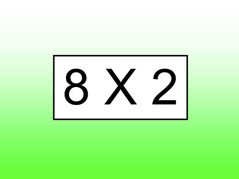 8 X 2