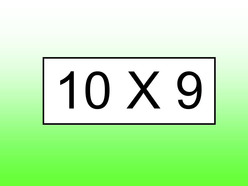 10 X 9