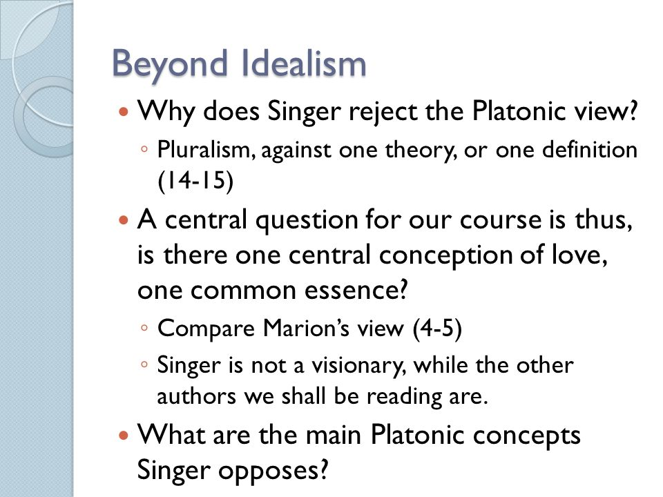 Beyond Idealism Why does Singer reject the Platonic view