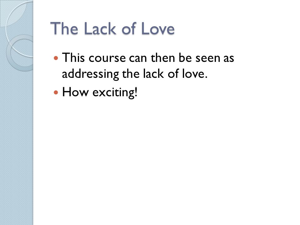 The Lack of Love This course can then be seen as addressing the lack of love. How exciting!