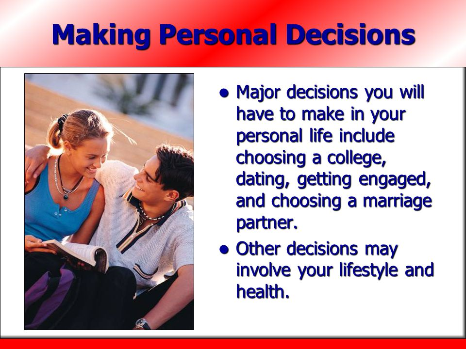 making dating decisions Whether you're selecting your socks or choosing a career, good decisions make a difference.