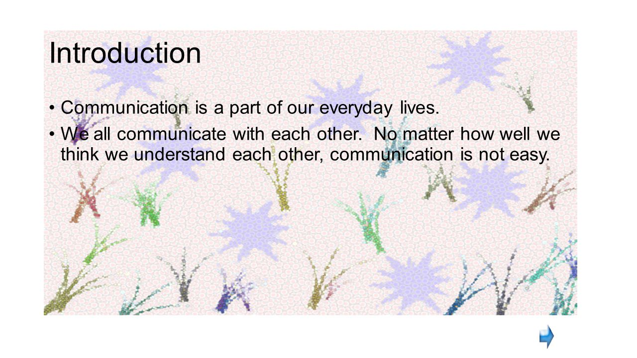 Introduction Communication is a part of our everyday lives.