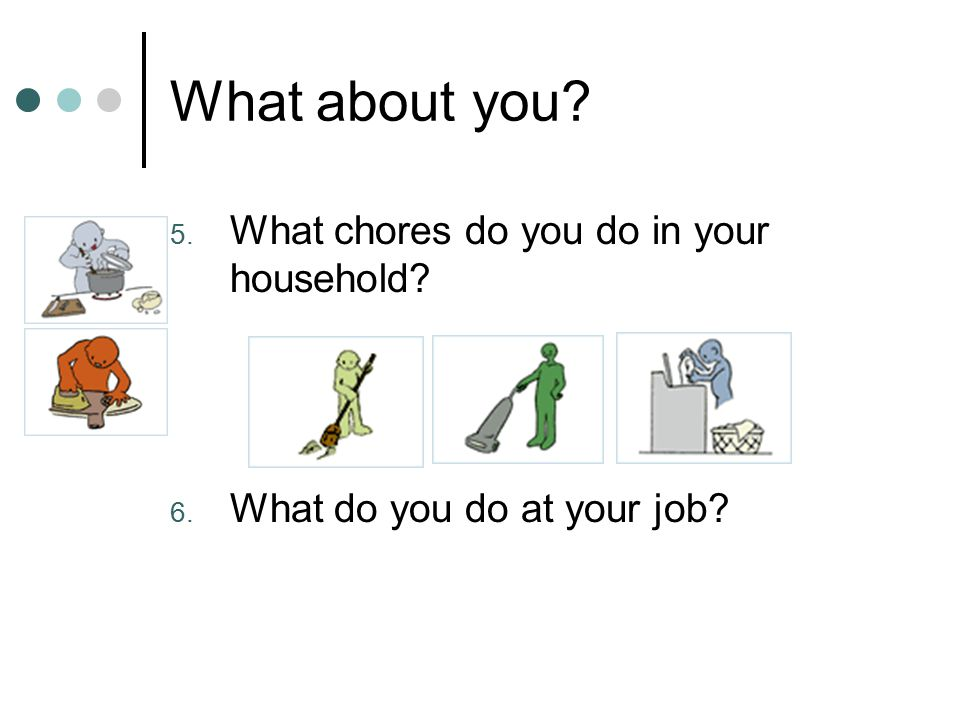 What about you What chores do you do in your household