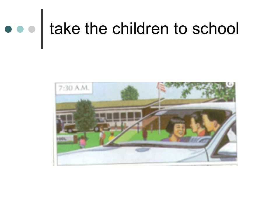 take the children to school