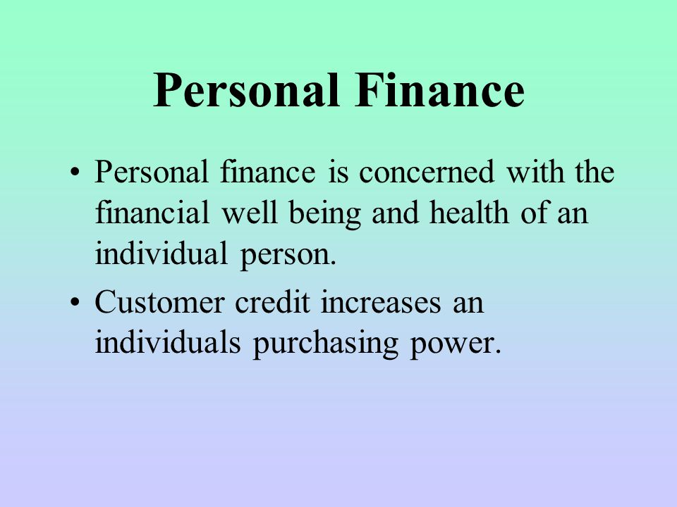 Personal Finance Personal finance is concerned with the financial well being and health of an individual person.