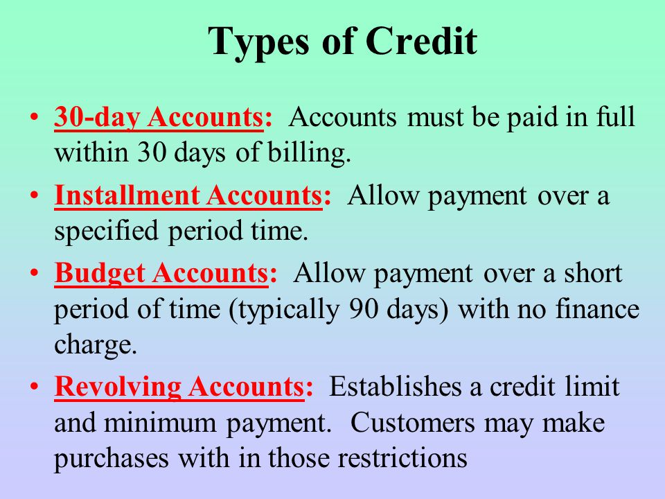 Types of Credit 30-day Accounts: Accounts must be paid in full within 30 days of billing.