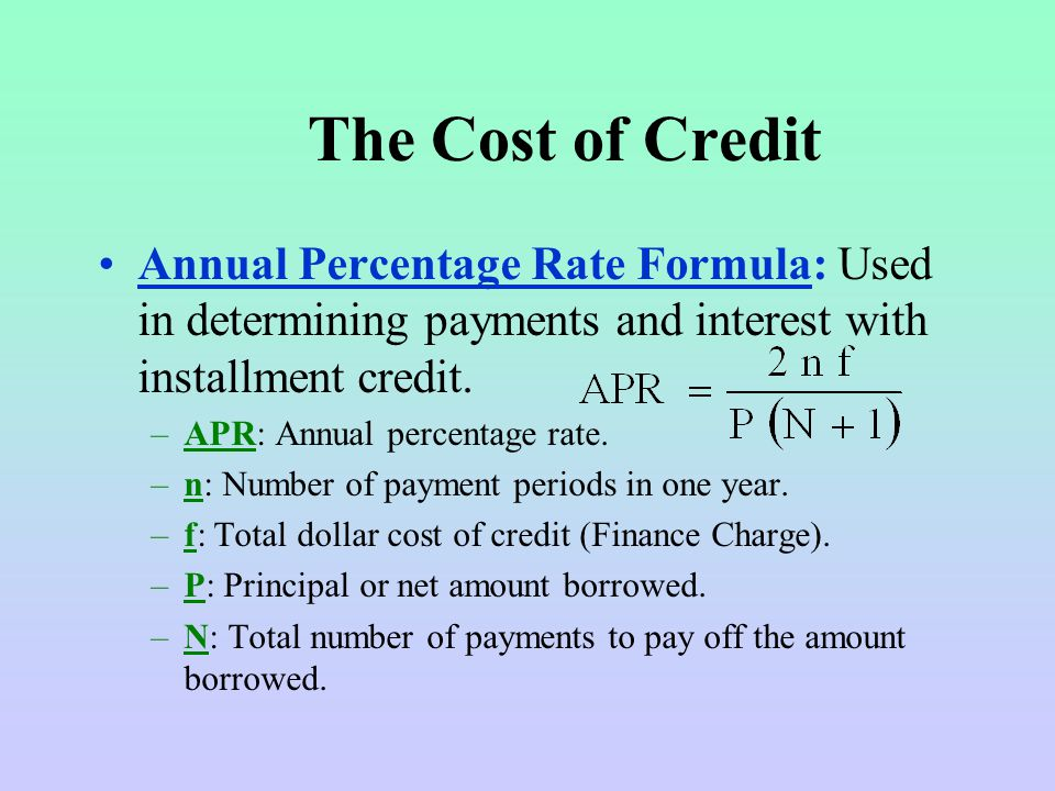 The Cost of Credit Annual Percentage Rate Formula: Used in determining payments and interest with installment credit.