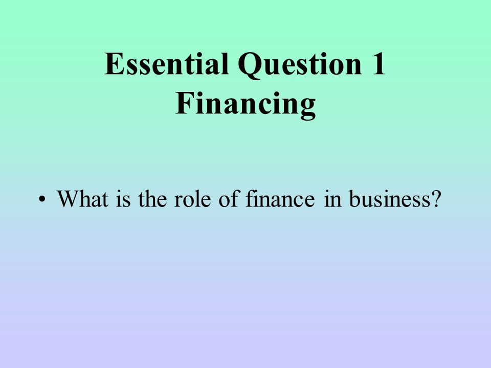 Essential Question 1 Financing