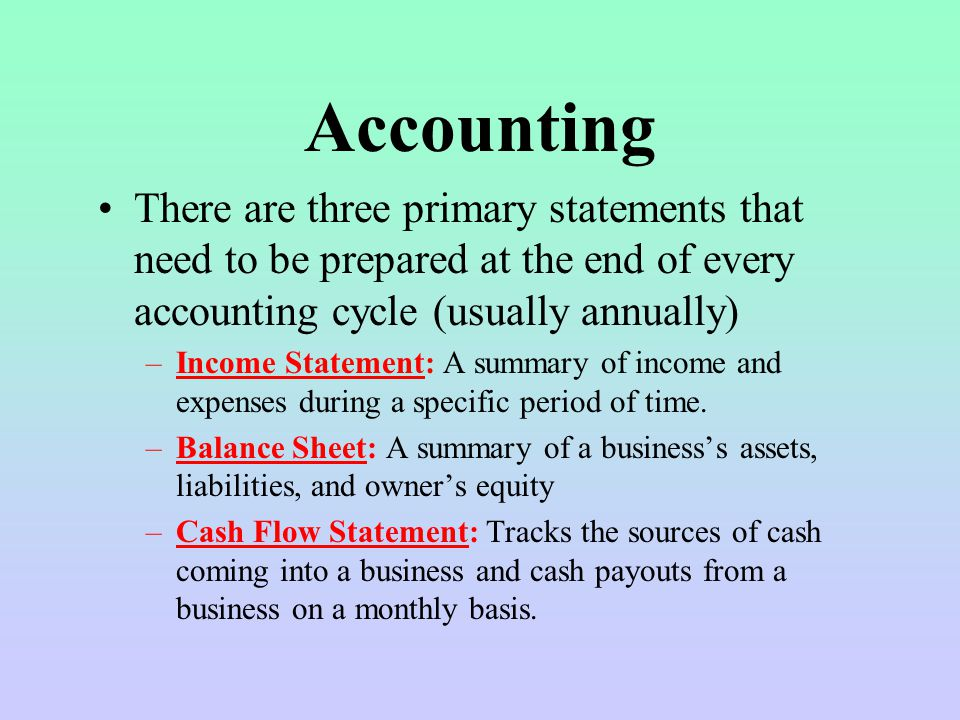 Accounting There are three primary statements that need to be prepared at the end of every accounting cycle (usually annually)