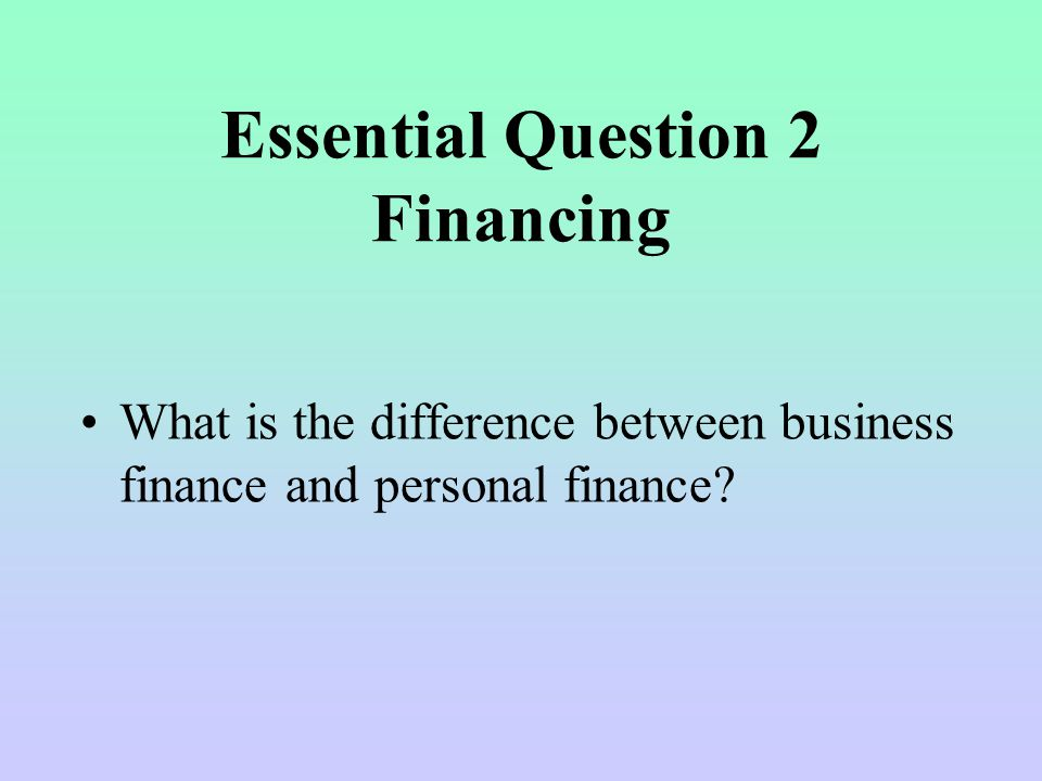 Essential Question 2 Financing