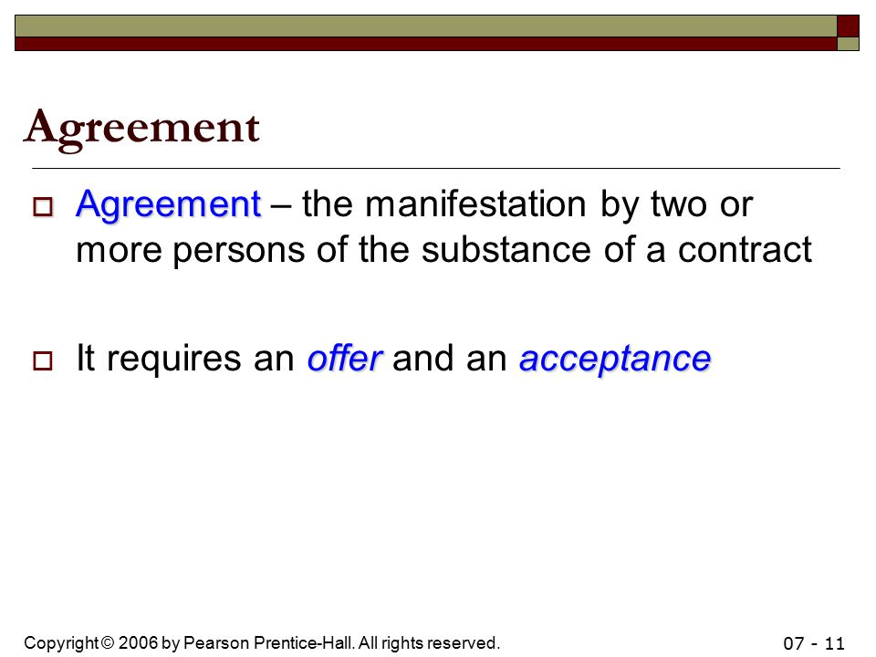 Agreement Agreement – the manifestation by two or more persons of the substance of a contract.