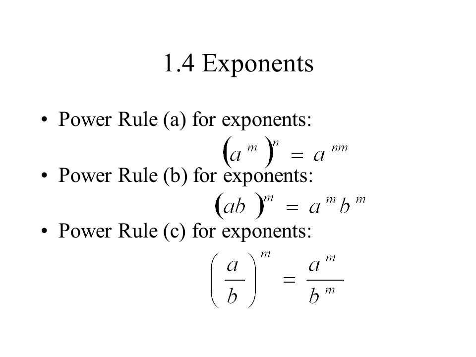 1.4 Exponents Power Rule (a) for exponents: