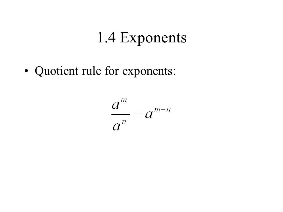 1.4 Exponents Quotient rule for exponents: