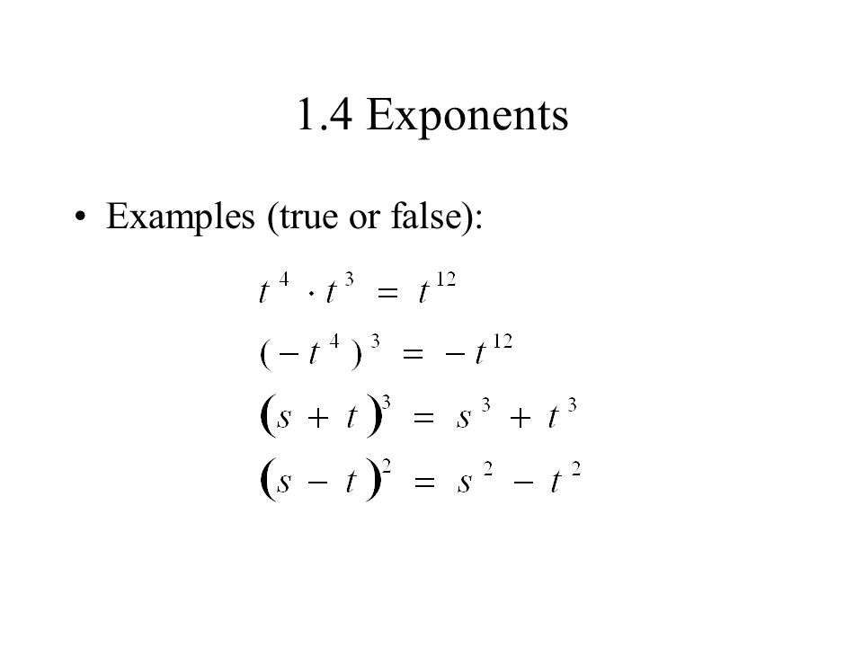 1.4 Exponents Examples (true or false):